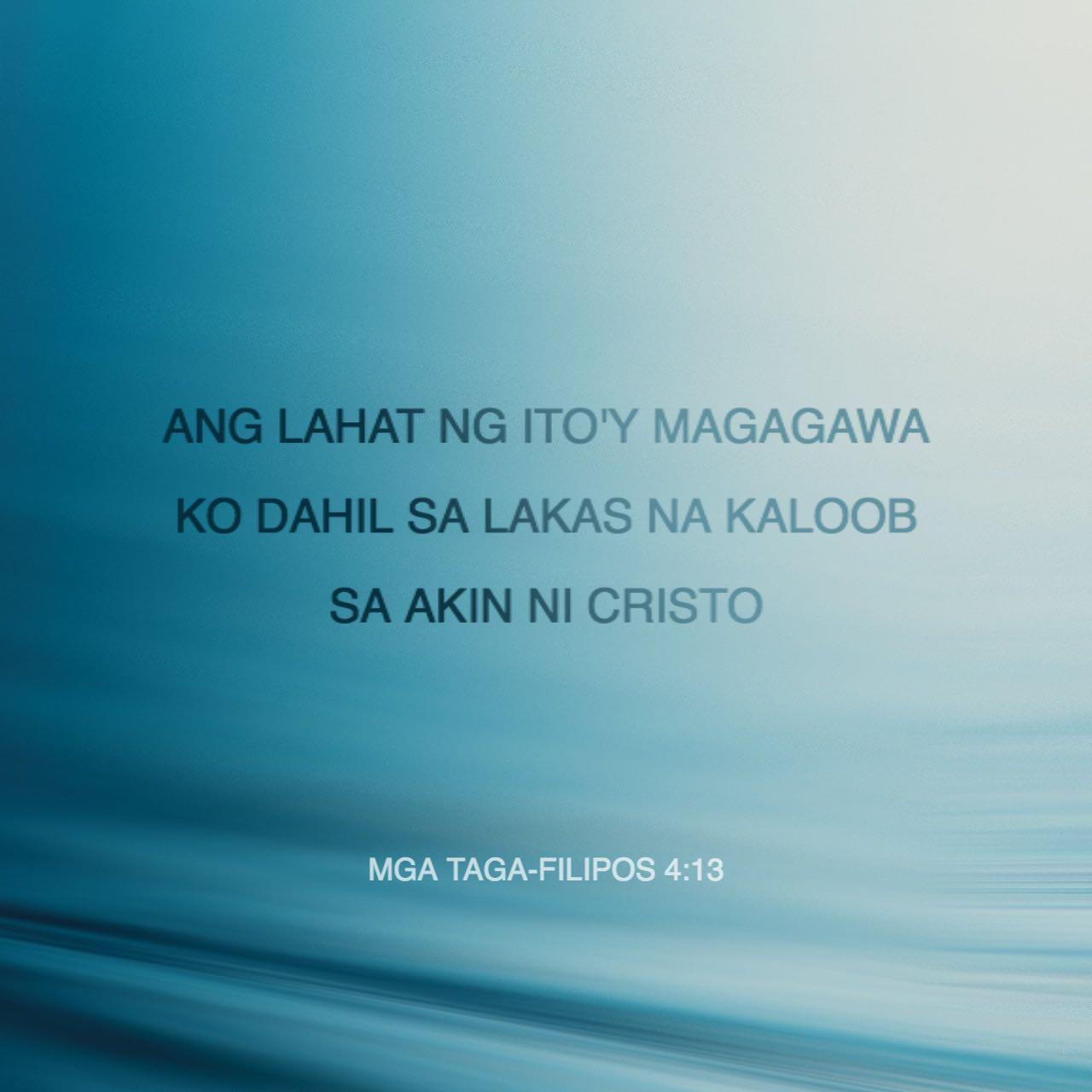 Mga Taga-Filipos 4:13 Ang lahat ng ito'y magagawa ko dahil