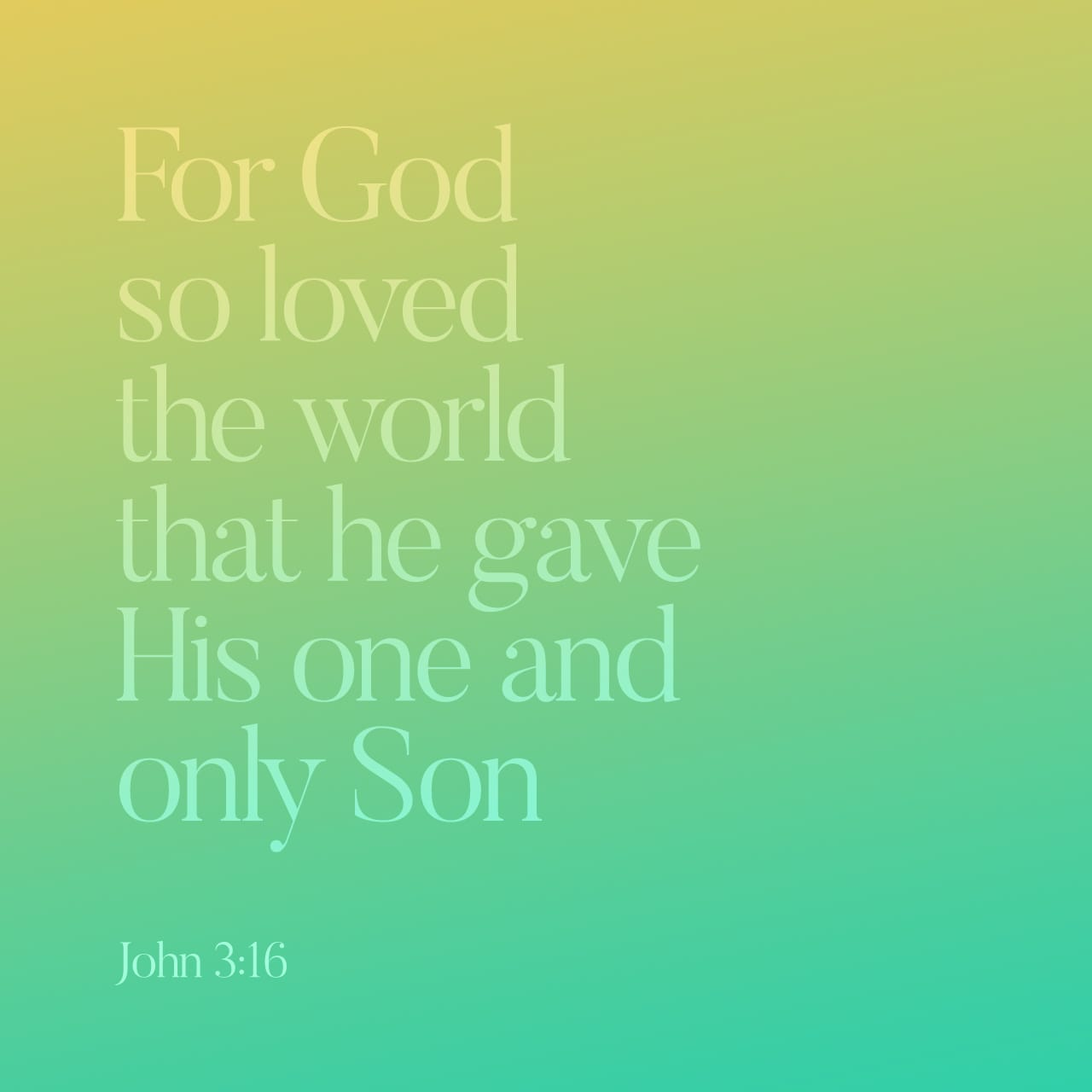 John 3:16 For God so loved the world, that he gave his only begotten Son, that whosoever believeth in him should not perish, but have everlasting life. | King James Version (KJV)