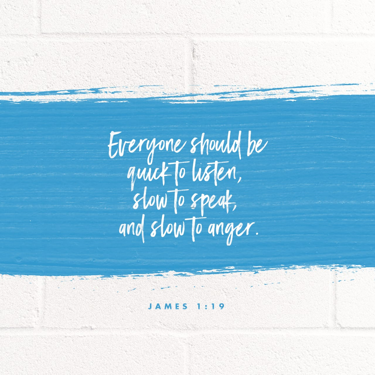 James 1:19-21 Understand this, my dear brothers and sisters! Let every person be quick to listen, slow to speak, slow to anger. For human anger does not accomplish God's righteousness. So put away all filth and evi | New English Translation (NET)
