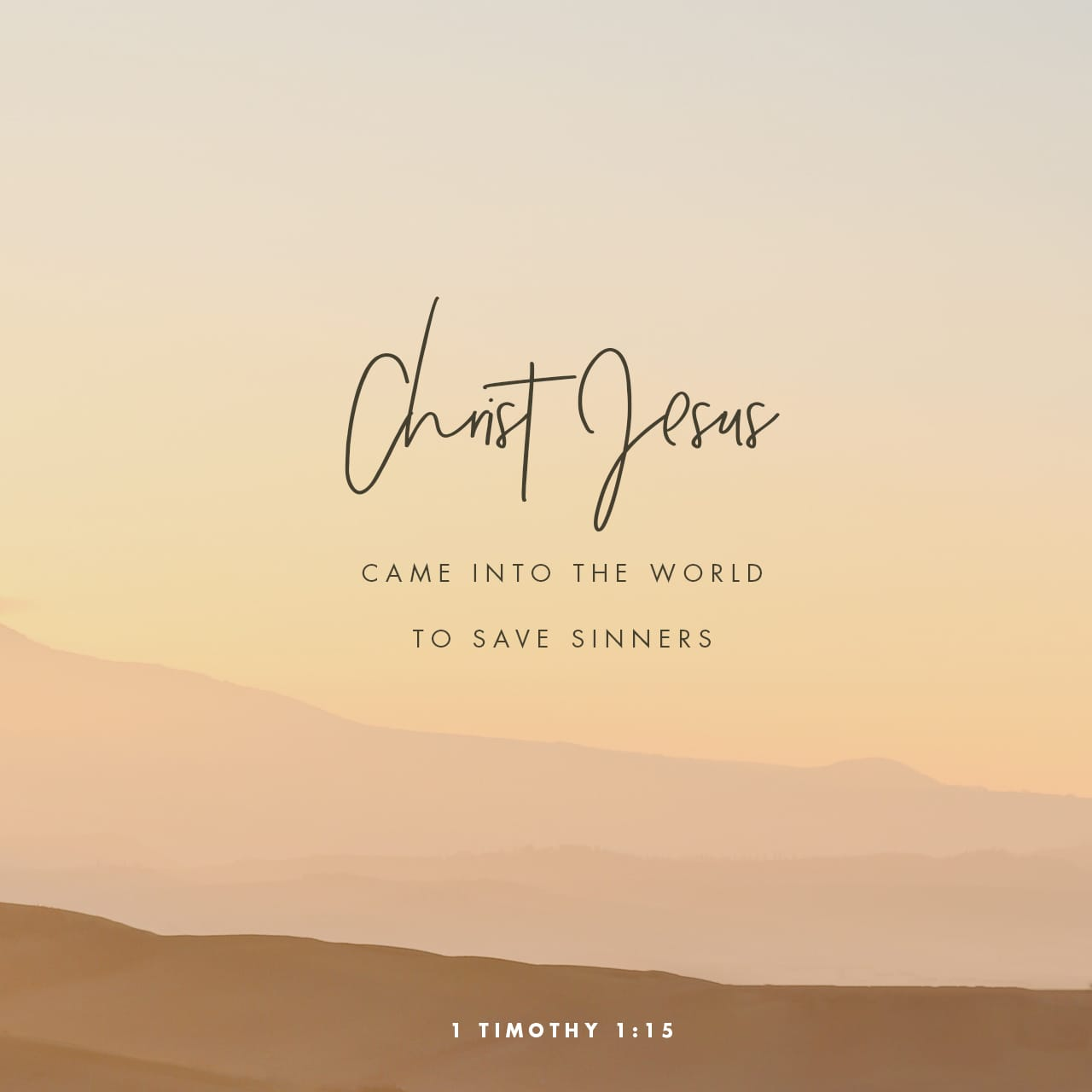 1 Timothy 1:15 The saying is trustworthy and deserving of full acceptance, that Christ Jesus came into the world to save sinners, of whom I am the foremost. | English Standard Version (ESV)