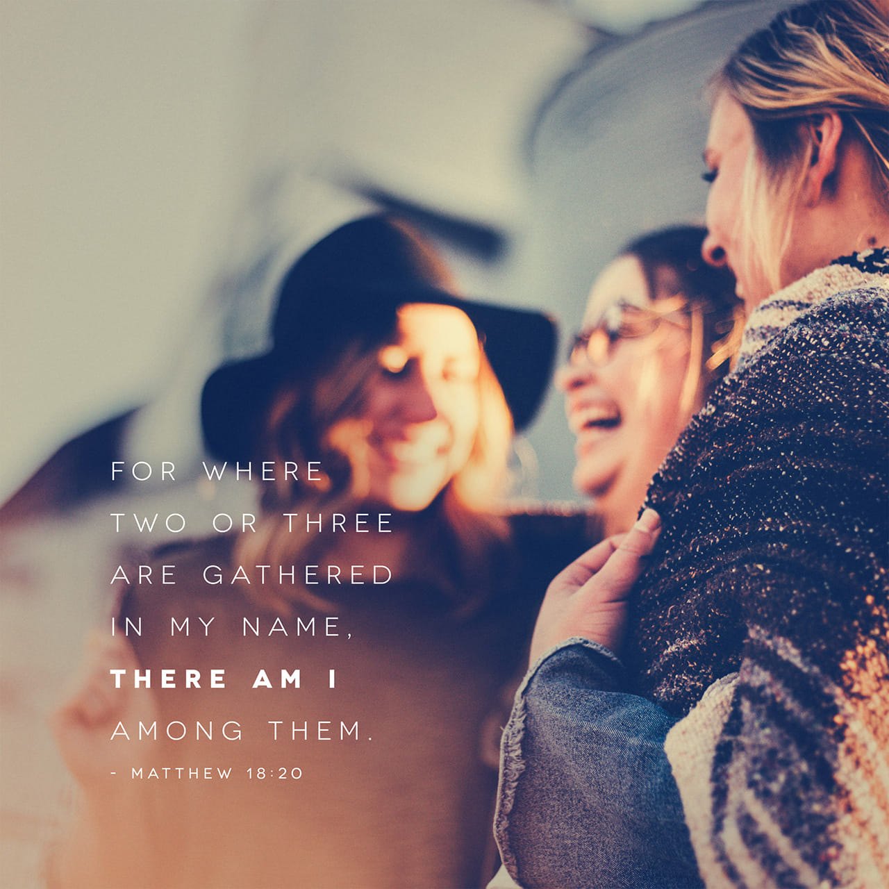 Matthew 18:20 For where two or three gather in my name, there am I with them."