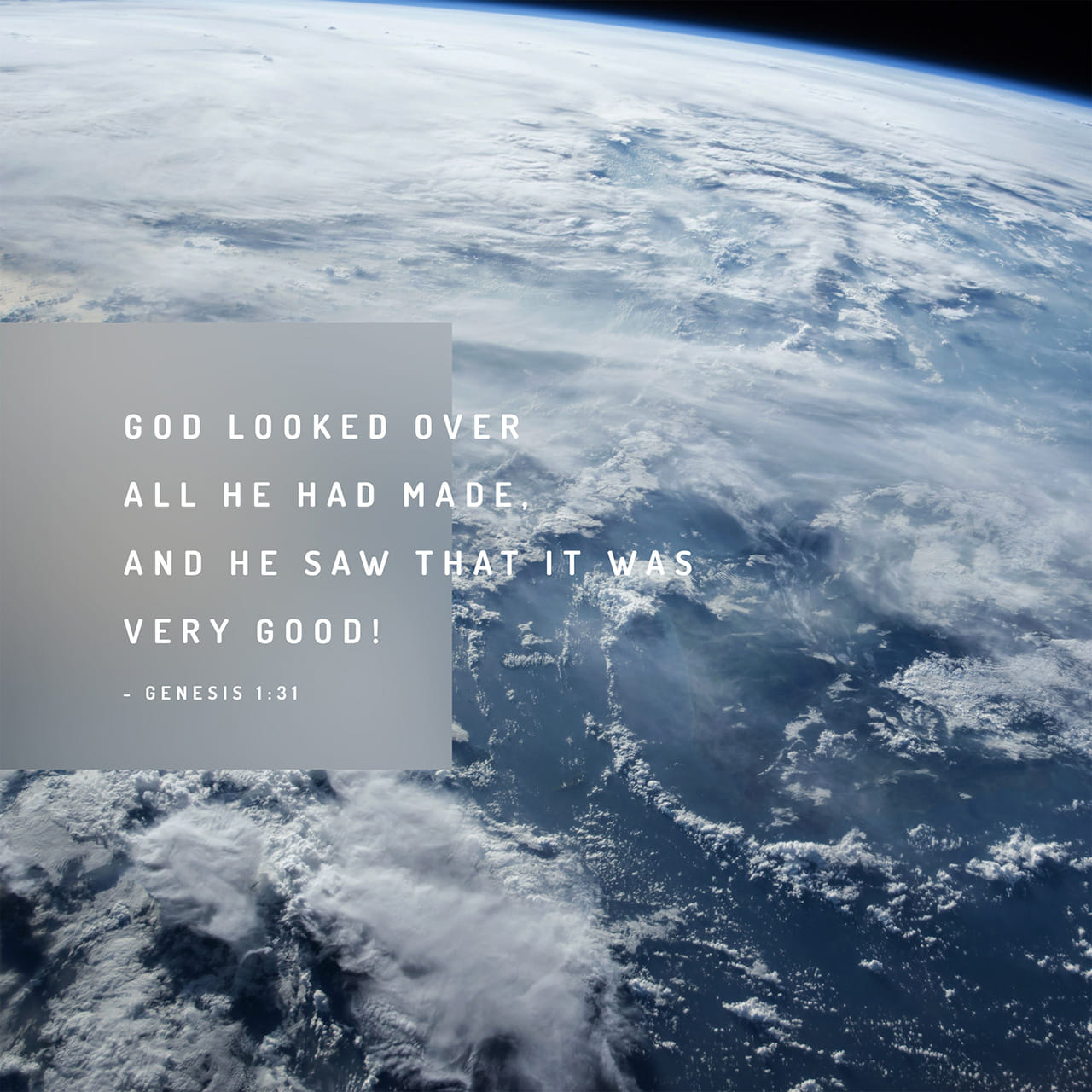 Genesis 1:31 Then God looked over all he had made, and he saw that it was  very good! And evening passed and morning came, marking the sixth day.