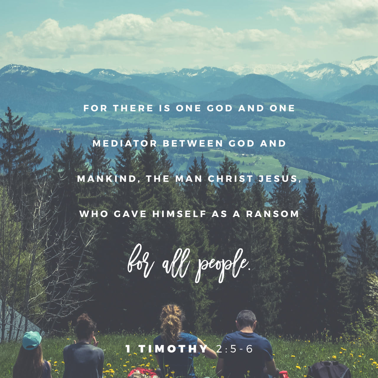 1 Timothy 2:5-6 For there is one God, and one mediator between God and men, the man Christ Jesus; Who gave himself a ransom for all, to be testified in due time. | King James Version (KJV)