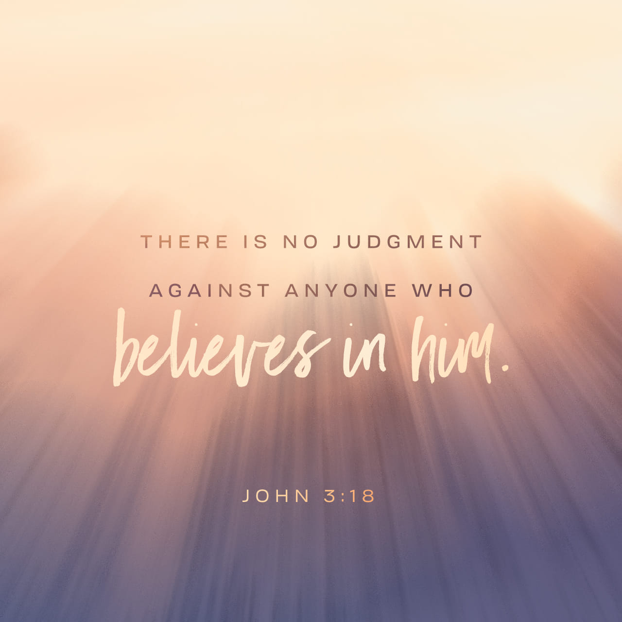 John 3:18 Whoever believes in him is not condemned, but whoever does not believe stands condemned already because they have not believed in the name of God's one and only Son. | New International Version (NIV)