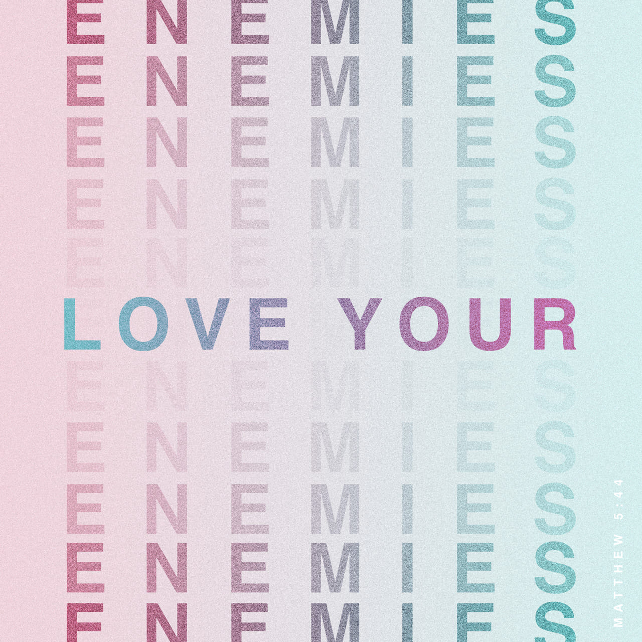 Matthew 5:44 But I say unto you, Love your enemies, bless them that curse you, do good to them that hate you, and pray for them which despitefully use you, and persecute you | King James Version (KJV)