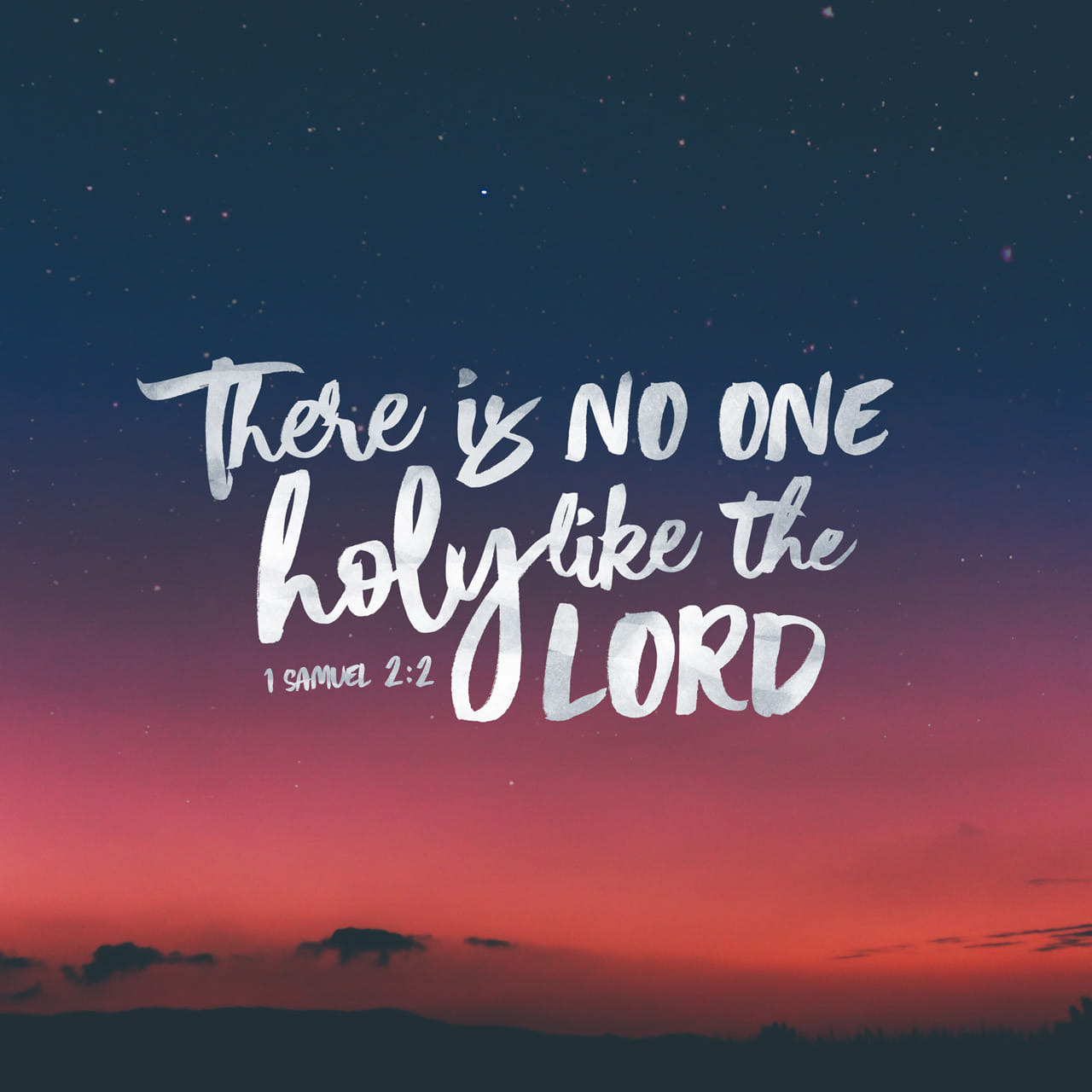 "1 Samuel 2:2 ""There is no one holy like the LORD; there is no one besides you; there is no Rock like our God. 