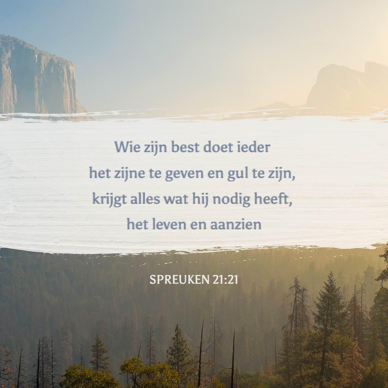 spreuken 21 Spreuken 21:21 Wie gerechtigheid en liefde najaagt, vindt leven  spreuken 21