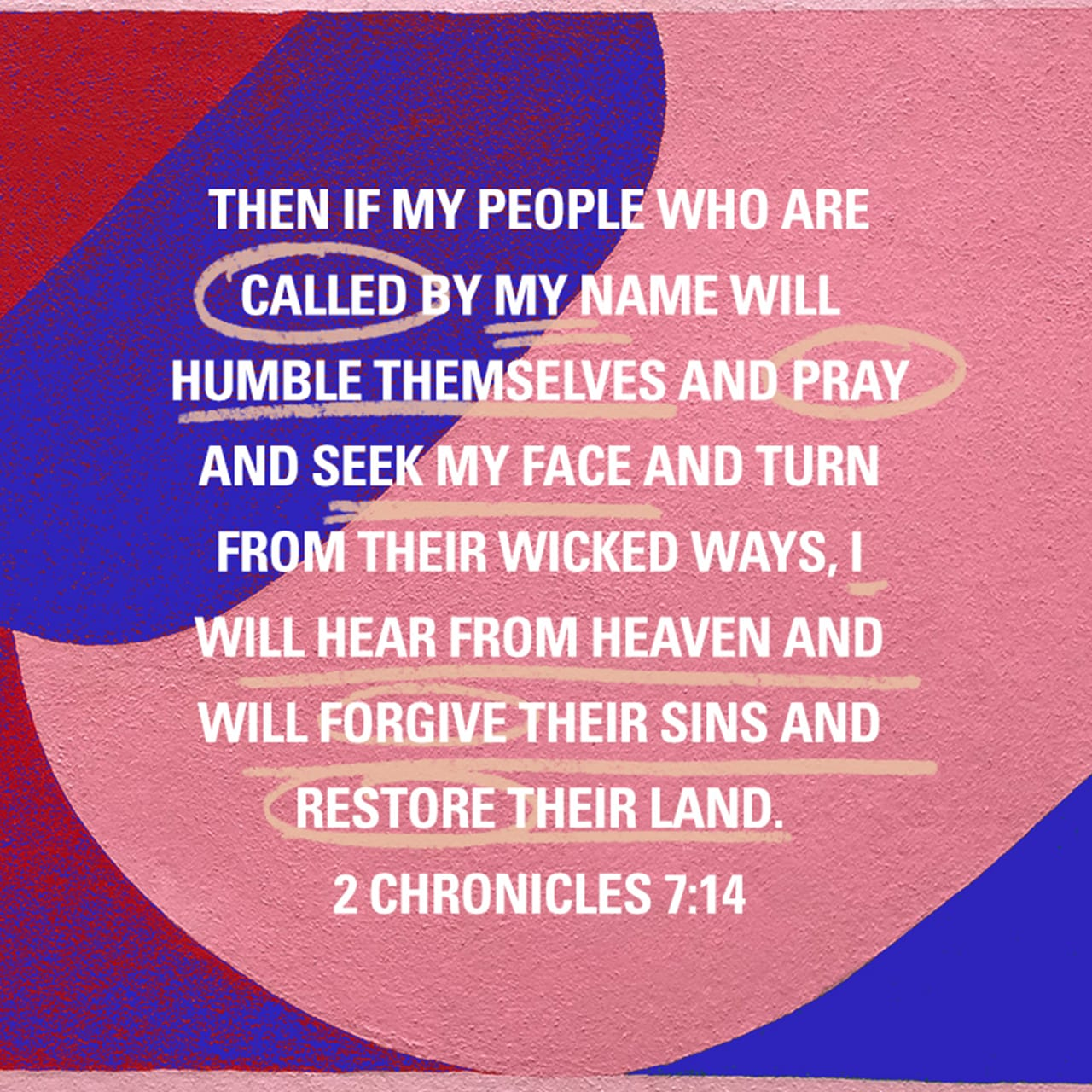 2Crônicas 7:14 então, se o meu povo, que pertence somente a mim, se arrepender, abandonar os seus pecados e orar a mim, eu os ouvirei do céu, perdoarei os seus pecados e farei o país progredir de novo. | Nova Tradução na Linguagem de Hoje (NTLH)
