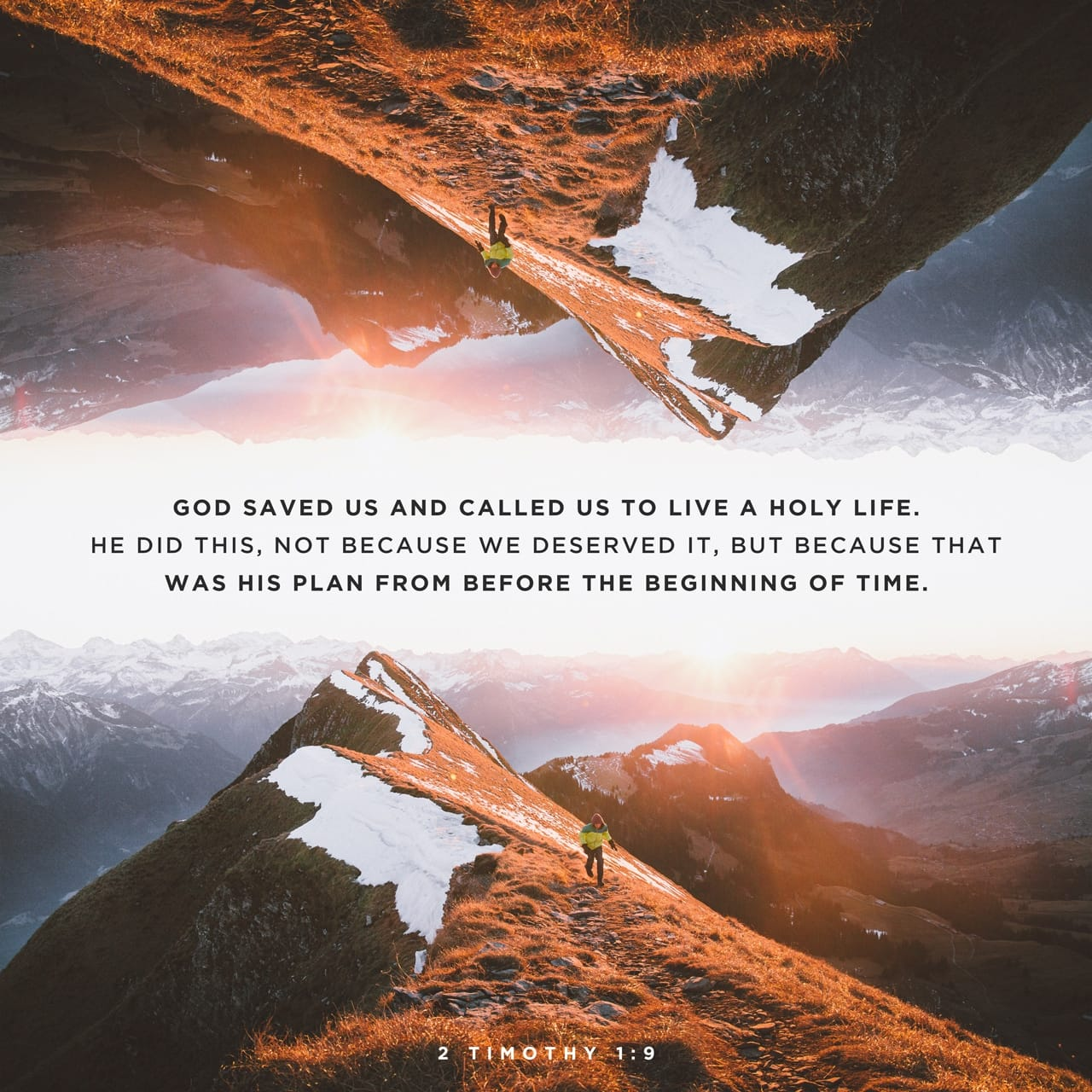 2 Timothy 1:9 Who hath saved us, and called us with an holy calling, not according to our works, but according to his own purpose and grace, which was given us in Christ Jesus before the world began | King James Version (KJV)