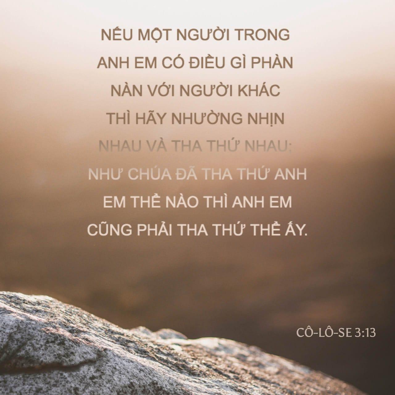 Cô-lô-se 3:13 Nếu một người trong anh em có điều gì phàn nàn với người khác  thì hãy nhường nhịn nhau và tha thứ nhau; như Chúa đã tha thứ anh em ...