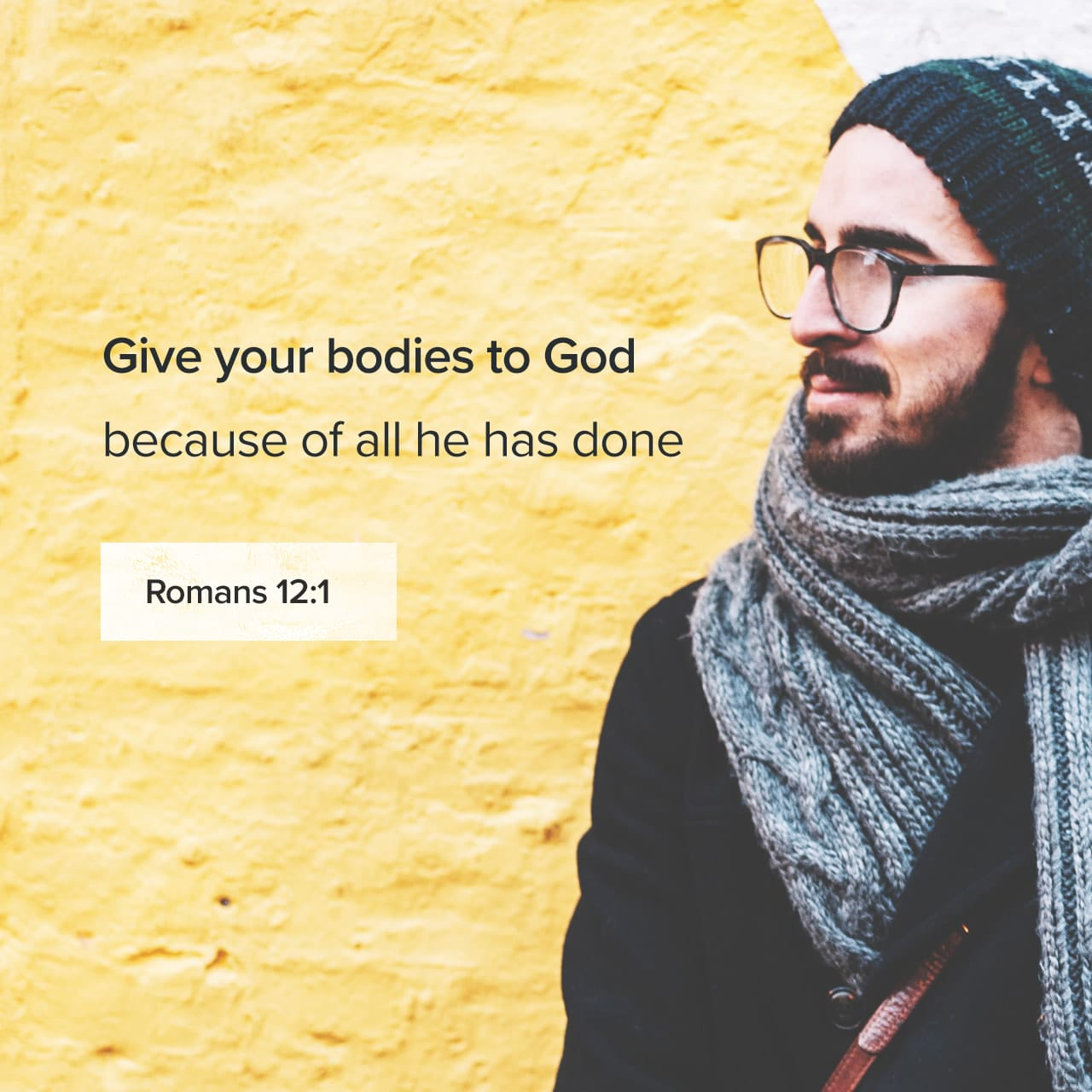 Romans 12:1 I beseech you therefore, brethren, by the mercies of God, that ye present your bodies a living sacrifice, holy, acceptable unto God, which is your reasonable service. | King James Version (KJV)