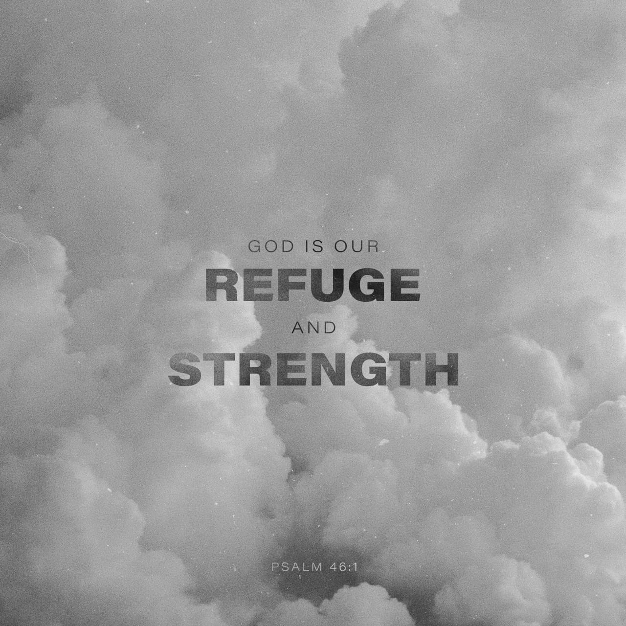 Psalms 46:1 God is our refuge and strength, a very present help in trouble. | King James Version (KJV)