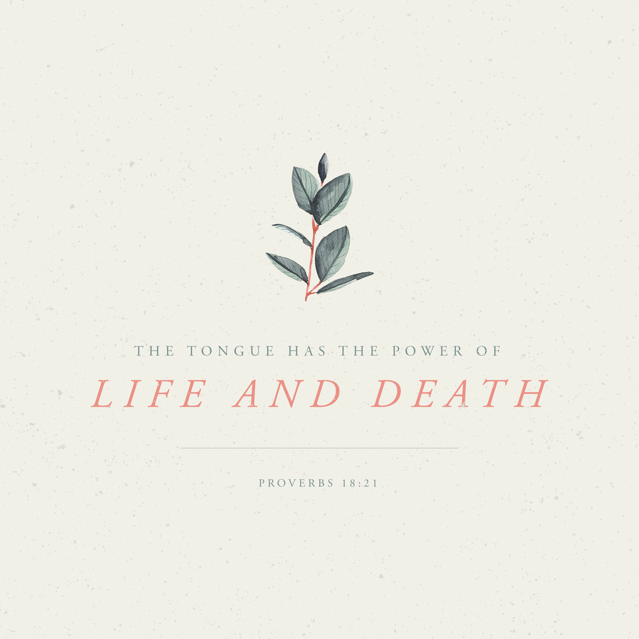 Proverbs 18:21 Death and life are in the power of the tongue, And those who love it will eat its fruit. | New King James Version (NKJV)