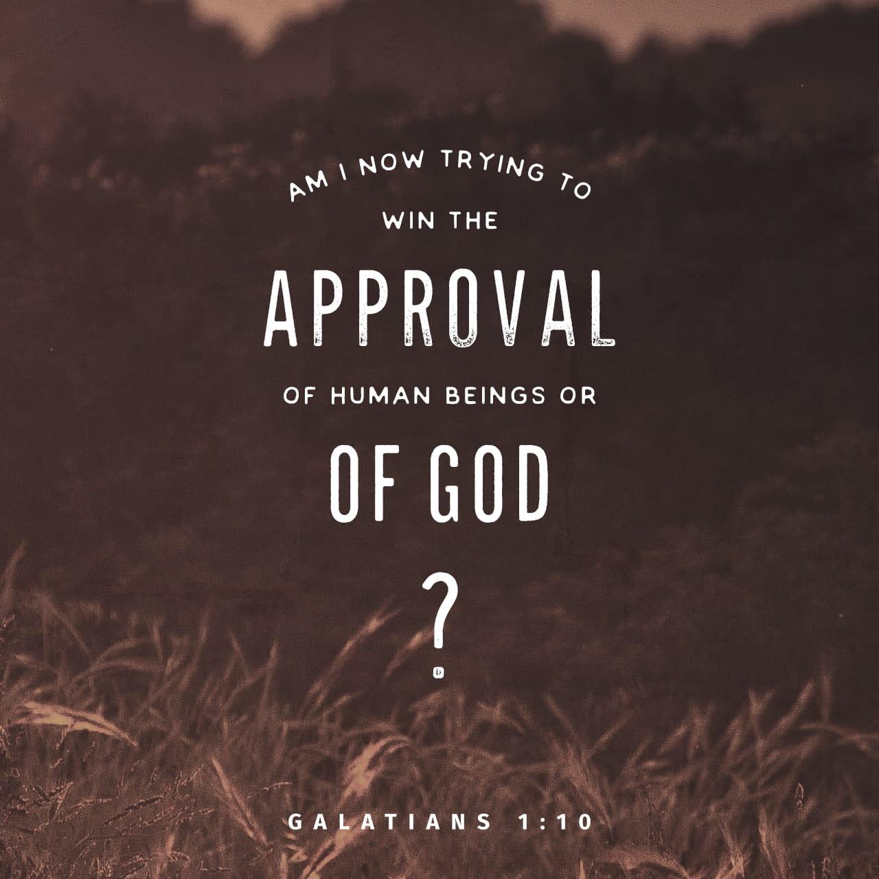 Galatians 1:10 For do I now persuade men, or God? or do I seek to please men? for if I yet pleased men, I should not be the servant of Christ. | King James Version (KJV)