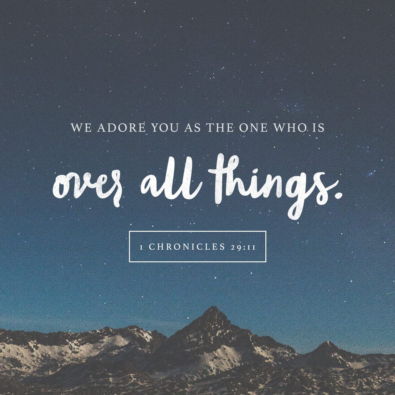 1 Chronicles 29:11 Thine, O LORD, is the greatness, and the power, and the glory, and the victory, and the majesty: for all that is in the heaven and in the earth is thine; thine is the kingdom, O LORD, and thou art exa | King James Version (KJV)