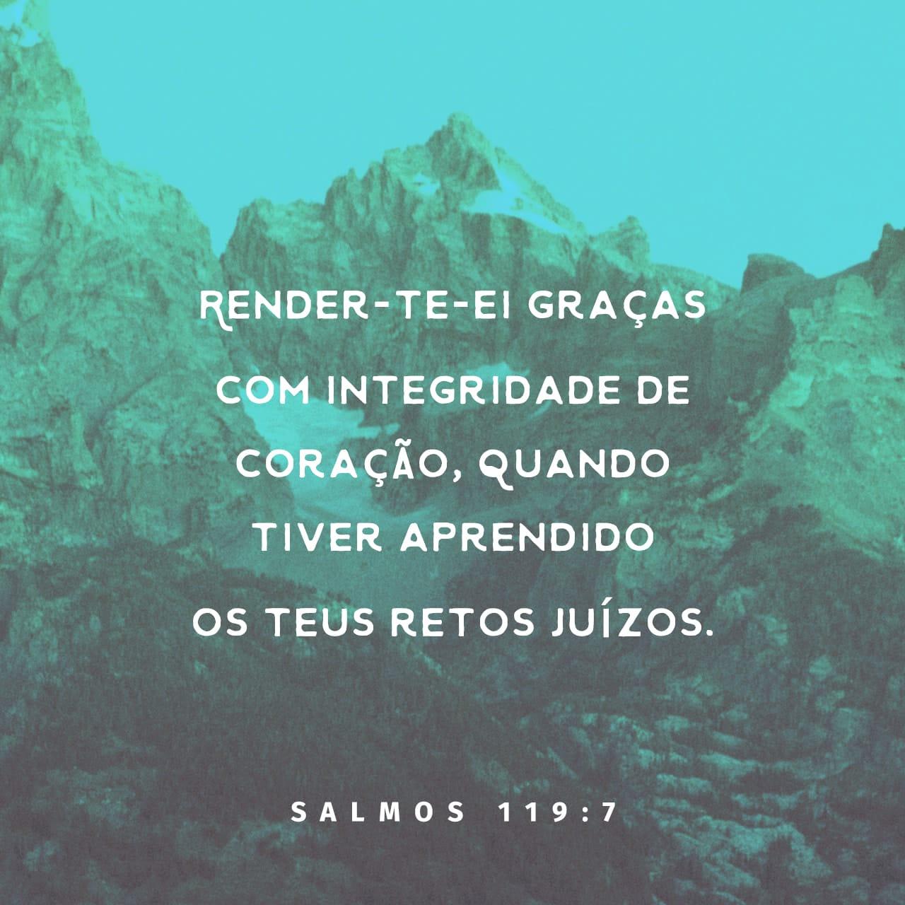 Salmos 119:7 Eu te louvarei de coração sincero quando aprender as tuas justas ordenanças.   Nova Versão Internacional Português (NVI-P)   Baixar o App da Bíblia agora