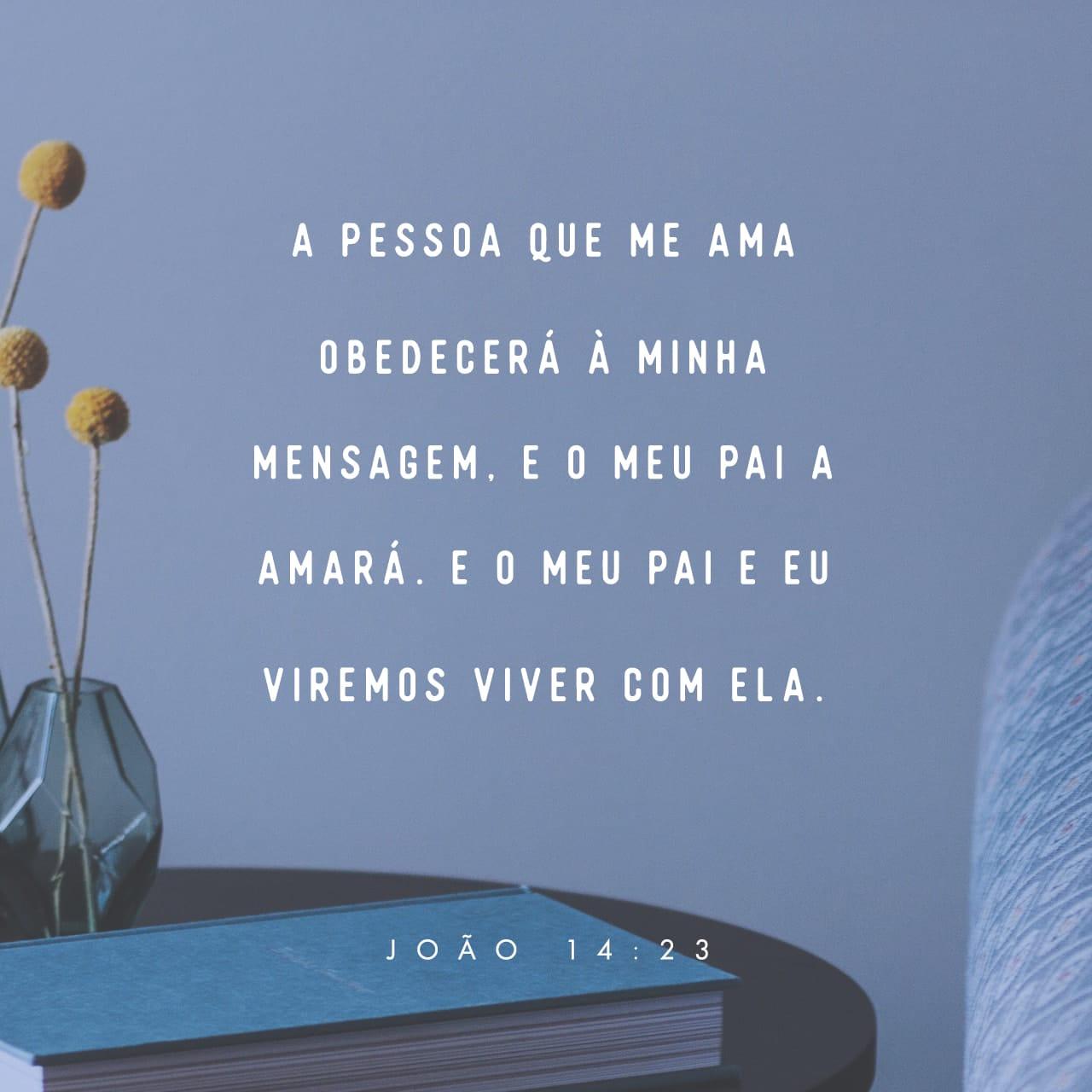 """João 14:23 Respondeu Jesus: """"Se alguém me ama, obedecerá à minha palavra. Meu Pai o amará, nós viremos a ele e faremos morada nele.   Nova Versão Internacional Português (NVI-P)   Baixar o App da Bíblia agora"""