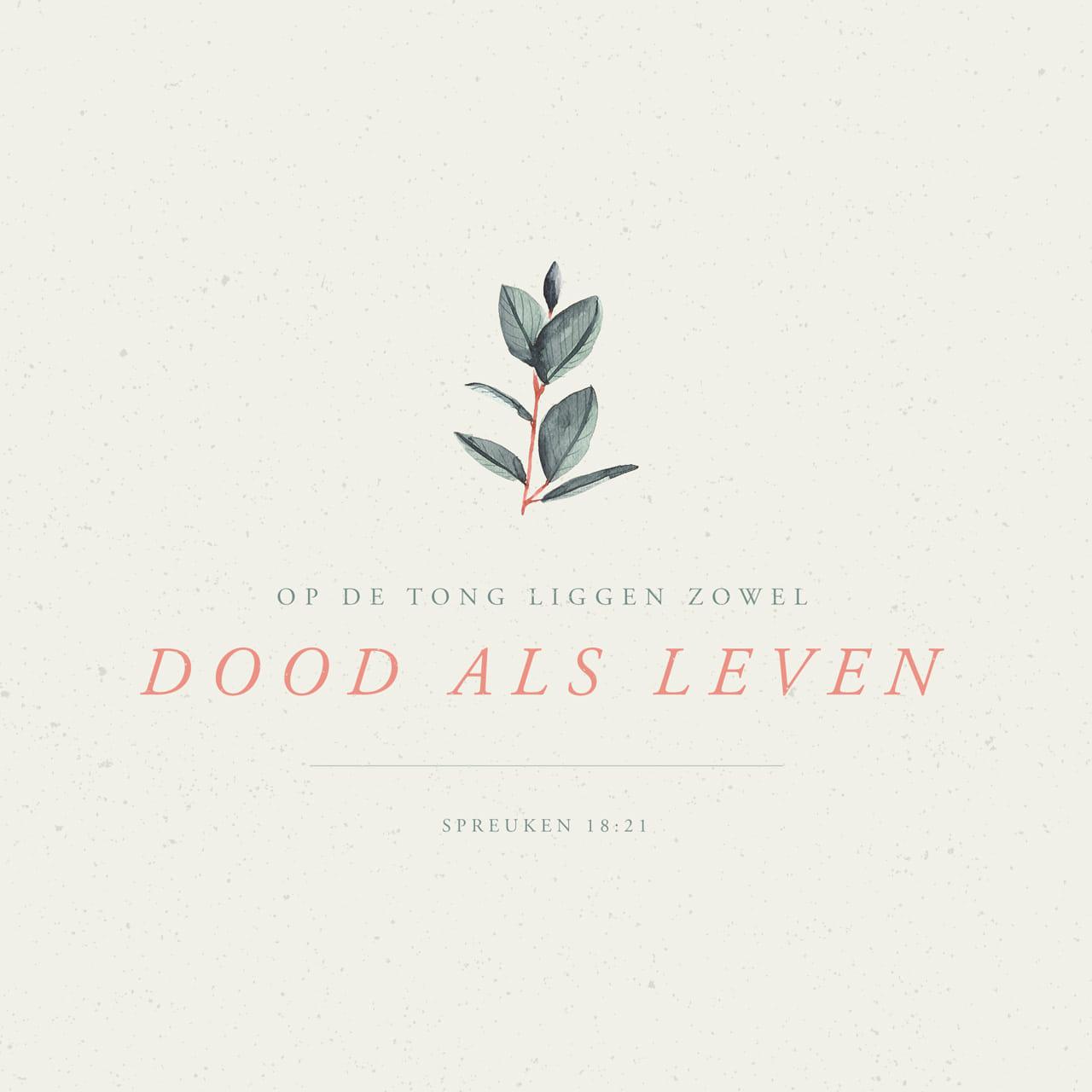 spreuken 18 SPREUKEN 18:21 Je tong heeft de macht over leven en dood. Als je  spreuken 18