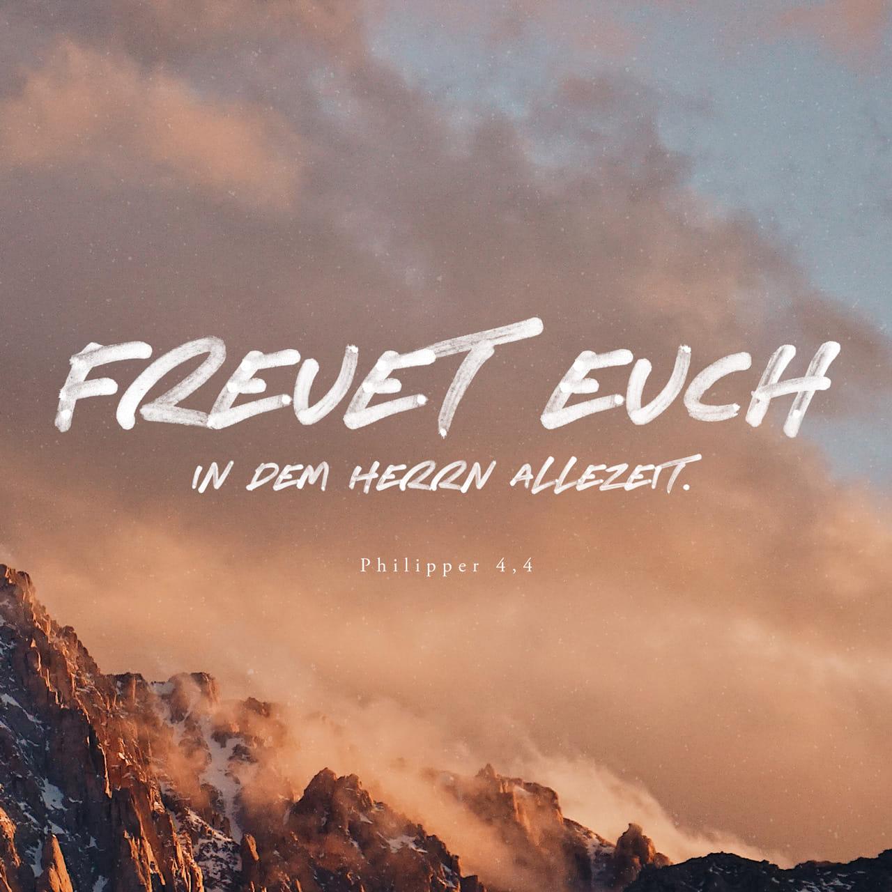 Philipper 4:4 Freut euch im Herrn allezeit; abermals sage