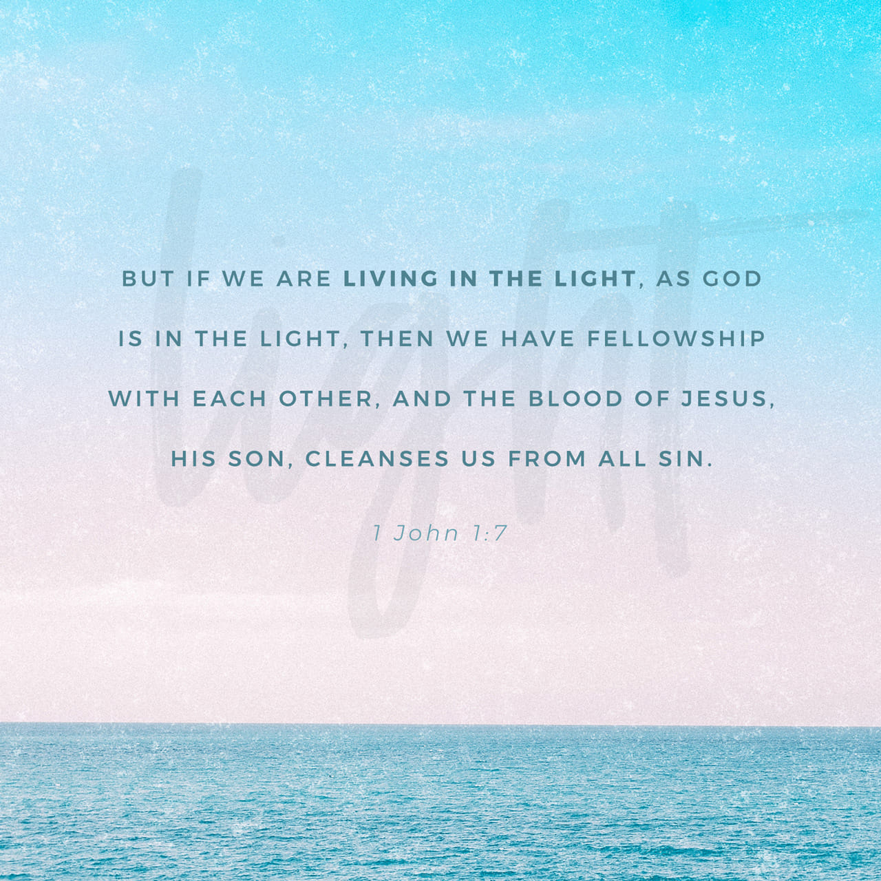 1 John 1:7 But if we [really] are living and walking in the Light, as He [Himself] is in the Light, we have [true, unbroken] fellowship with one another, and the blood of Jesus Christ His Son cleanses (removes)