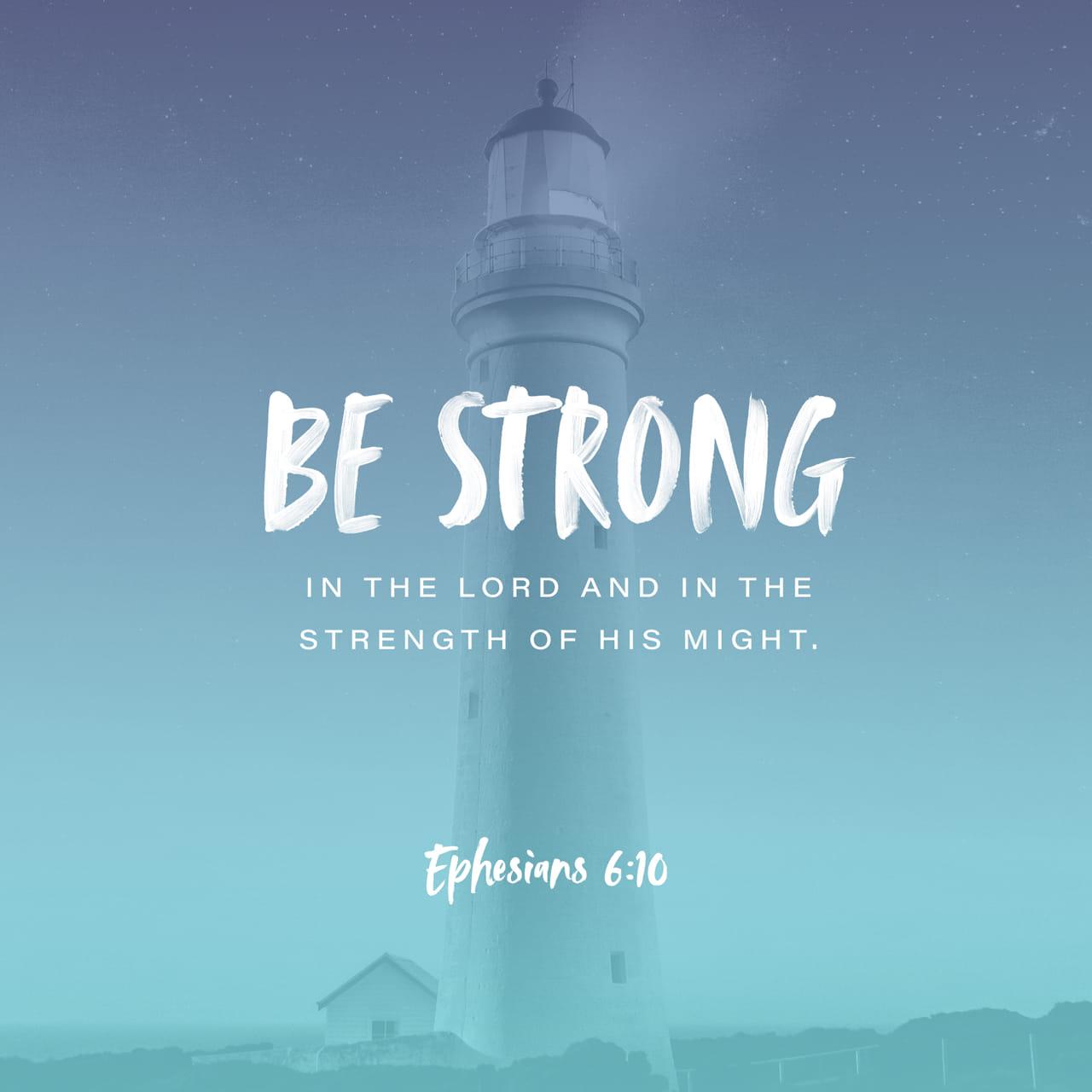 Efesios 6:10 Una palabra final: sean fuertes en el Señor y en su gran poder. | Nueva Traducción Viviente (NTV)
