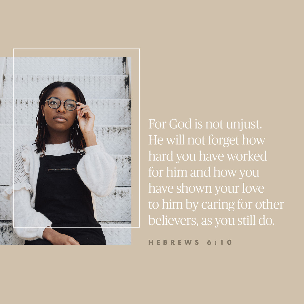 Hebrews 6:10 For God is not unrighteous to forget your work and labour of love, which ye have shewed toward his name, in that ye have ministered to the saints, and do minister. | King James Version (KJV)