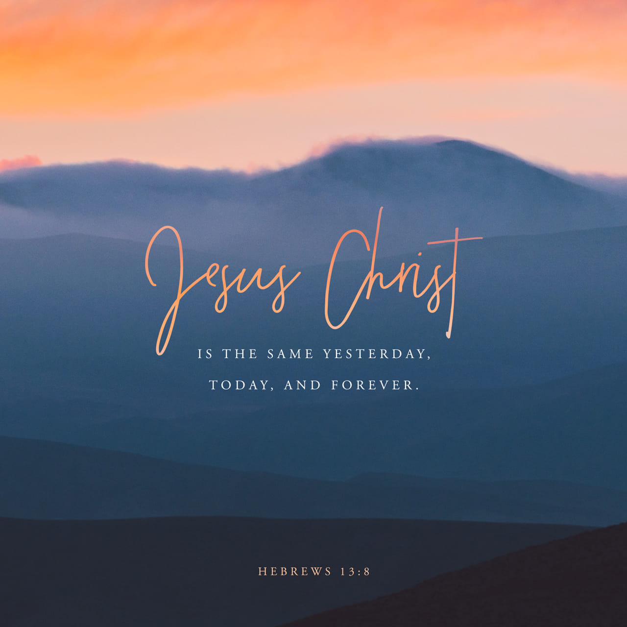 Hebrews 13:8 Jesus Christ is the same yesterday and to-day, yea and for ever. | American Standard Version (ASV)