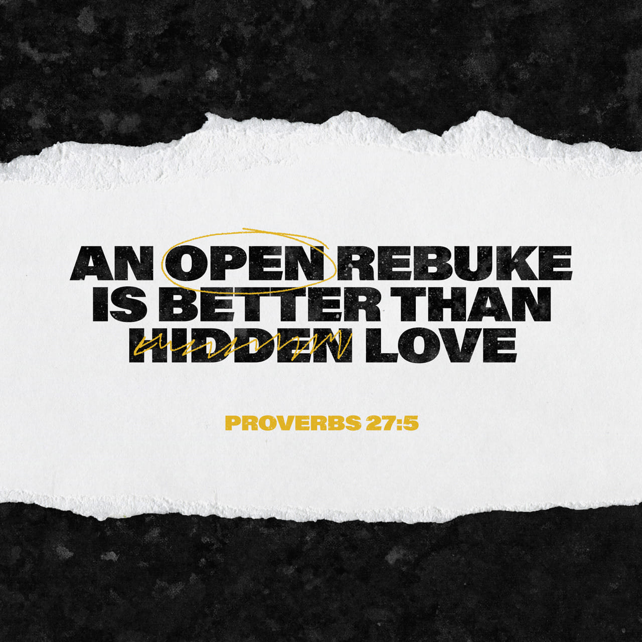 Proverbs 27:5-6 Open rebuke is better than secret love.Faithful are the wounds of a friend; but the kisses of an enemy are deceitful. | King James Version (KJV) | Download The Bible App Now