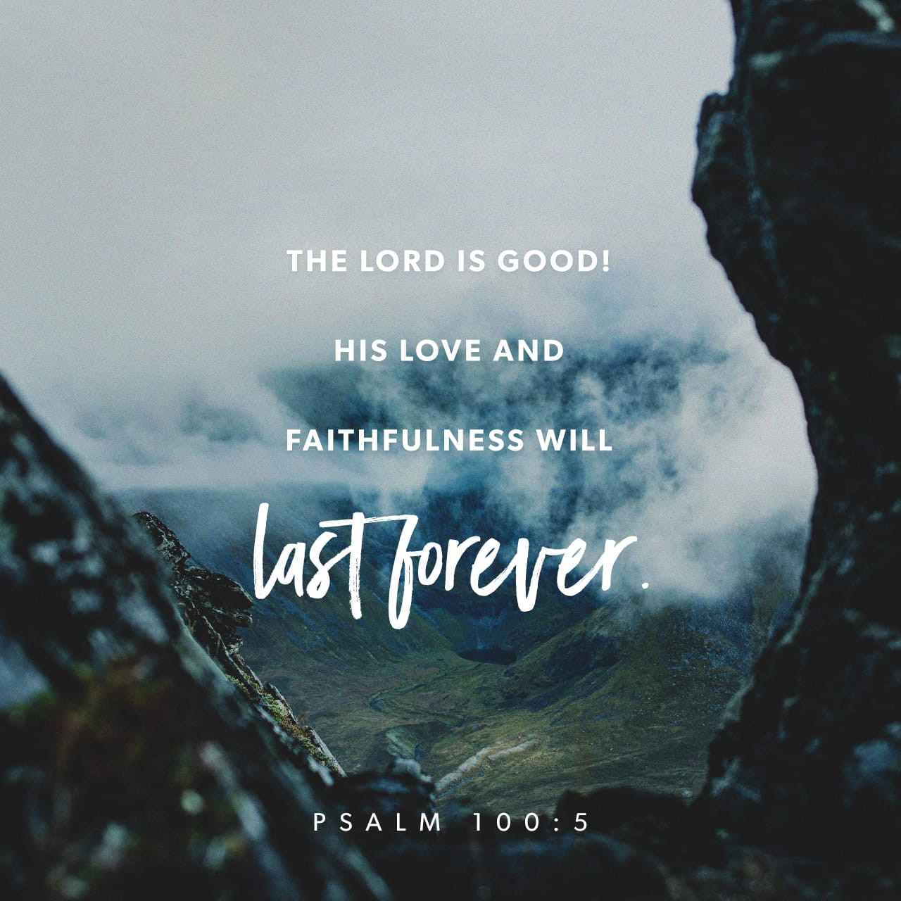 Psalms 100:5 For the LORD is good; his mercy is everlasting; and his truth endureth to all generations. | King James Version (KJV)