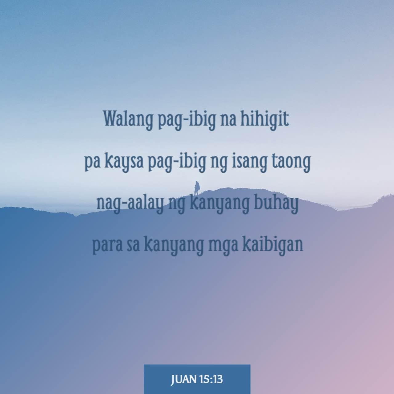 Quotes Sa Pekeng Kaibigan: Juan 15:13 Walang Pag-ibig Na Hihigit Pa Kaysa Pag-ibig Ng