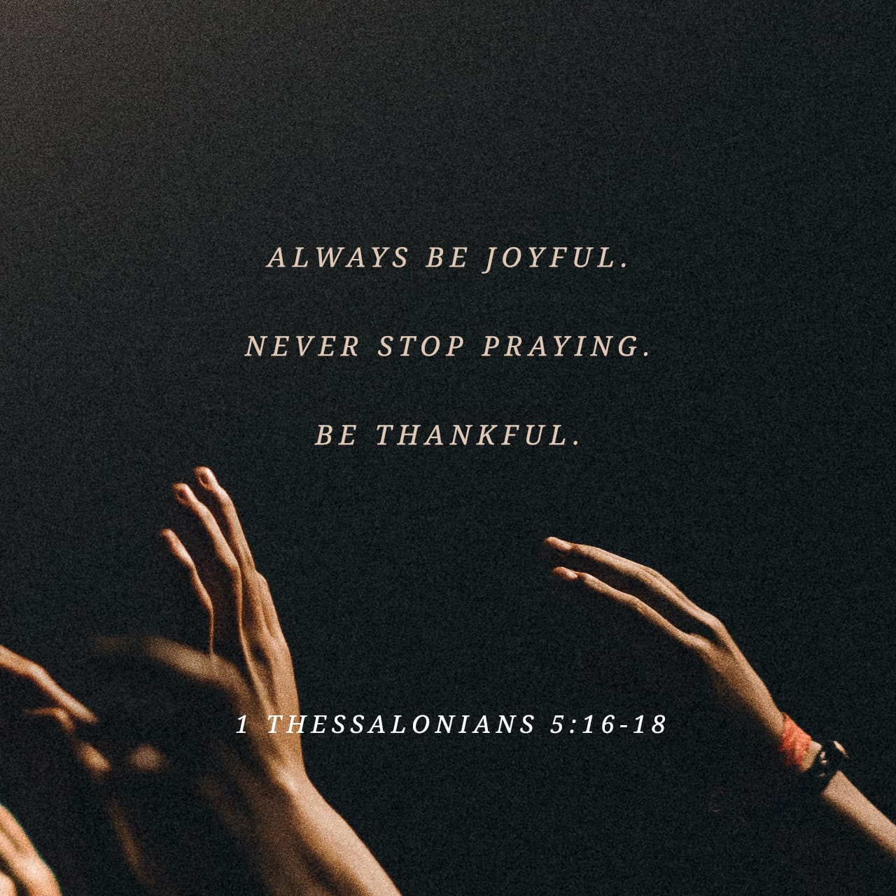 I Thessalonians 5:18 in everything give thanks; for this is the will of God in Christ Jesus for you. | New King James Version (NKJV)