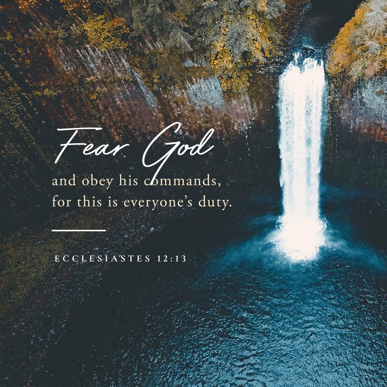 Ecclesiastes 12:13 Let us hear the conclusion of the whole matter: Fear God, and keep his commandments: for this is the whole duty of man. | King James Version (KJV)