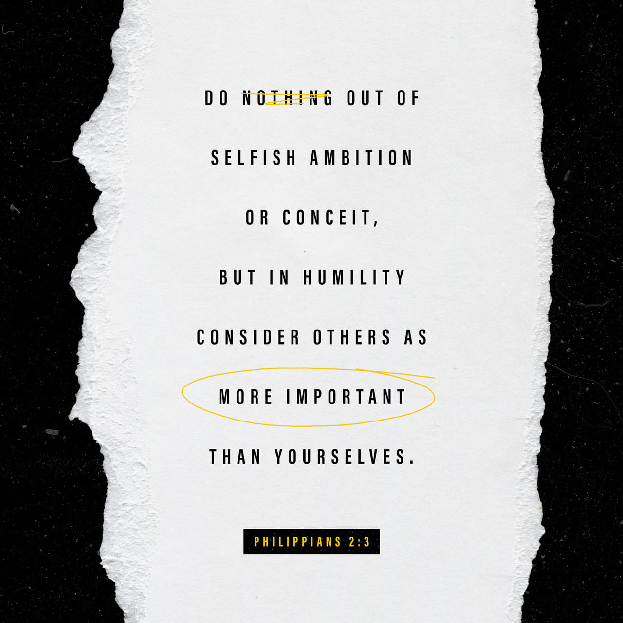 Filipenses 2:3-4 No hagan nada por egoísmo o vanidad. Más bien, hagan todo con humildad, considerando a los demás como mejores que ustedes mismos. Cada uno debe buscar no sólo su propio bien, sino también el bien de l | Nueva Biblia Viva (NLB)