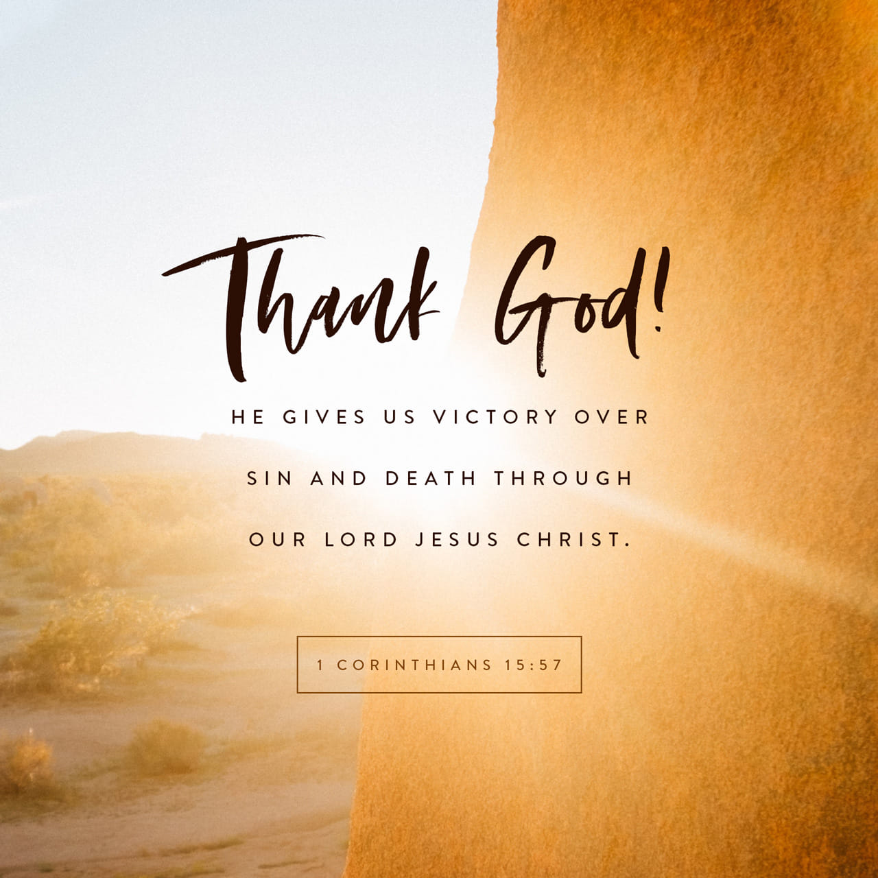 1 Corinthians 15:57 But thanks be to God! He gives us the victory through our Lord Jesus Christ. | New International Version (NIV)