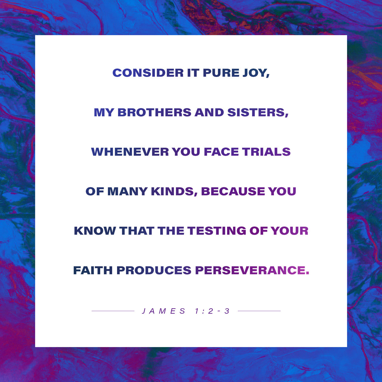 James 1:2-3 My brethren, count it all joy when ye fall into divers temptations; Knowing this, that the trying of your faith worketh patience. | King James Version (KJV)