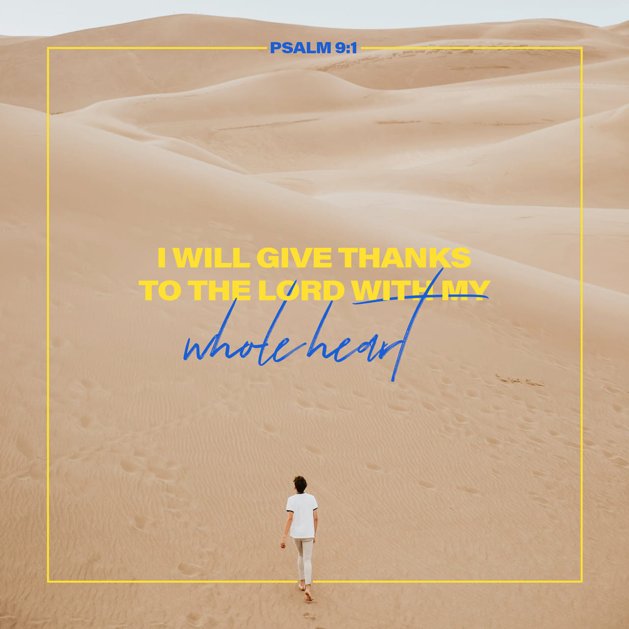 Psalms 9:1 I will praise thee, O LORD, with my whole heart; I will shew forth all thy marvellous works. | King James Version (KJV)