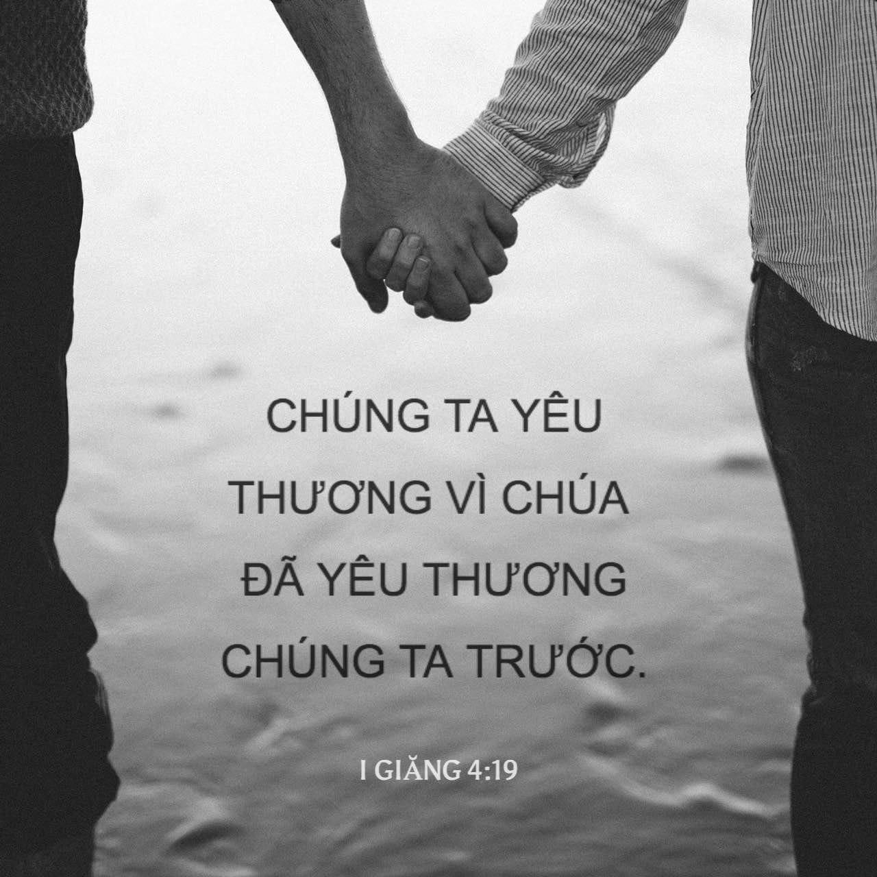 I Giăng 4:19 Chúng ta yêu, vì Chúa đã yêu chúng ta trước. | Kinh Thánh Bản  Truyền Thống 1925 (VB1925) | Tải Ứng dụng Kinh Thánh bây giờ
