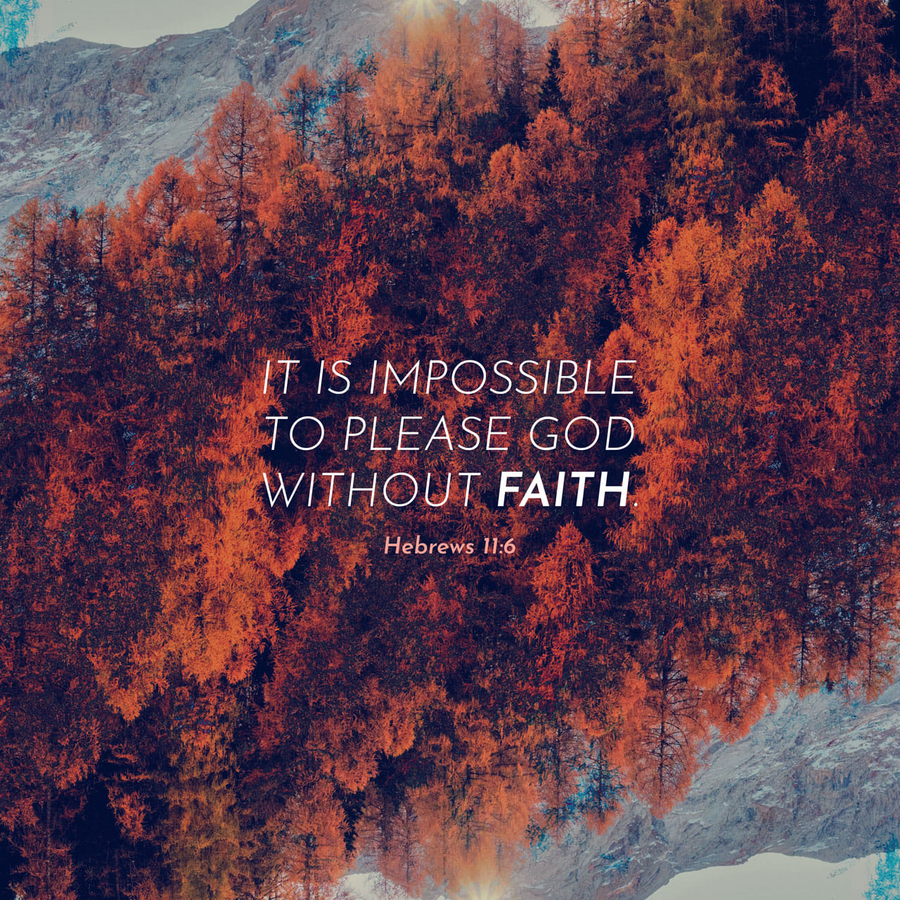 Hebrews 11:6 But Without Faith It Is Impossible To Please