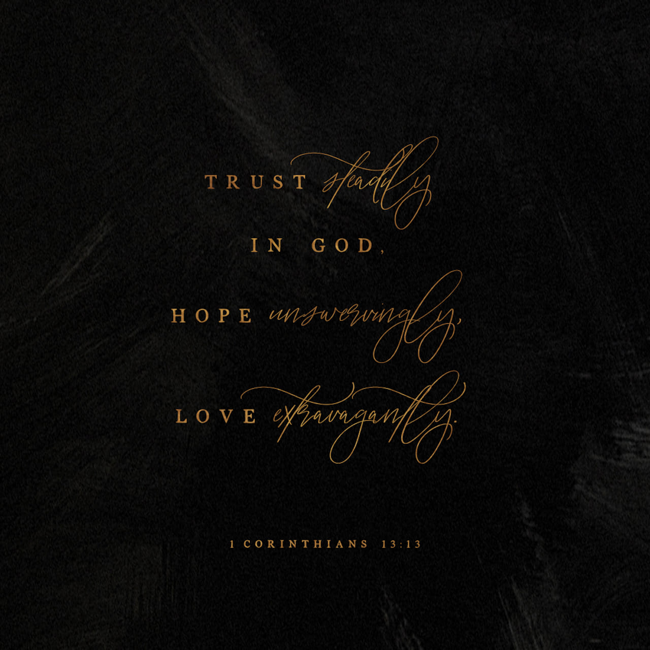 1 Corinthians 13:13 So now faith, hope, and love abide, these three; but the greatest of these is love. | English Standard Version (ESV) | Download The Bible App Now