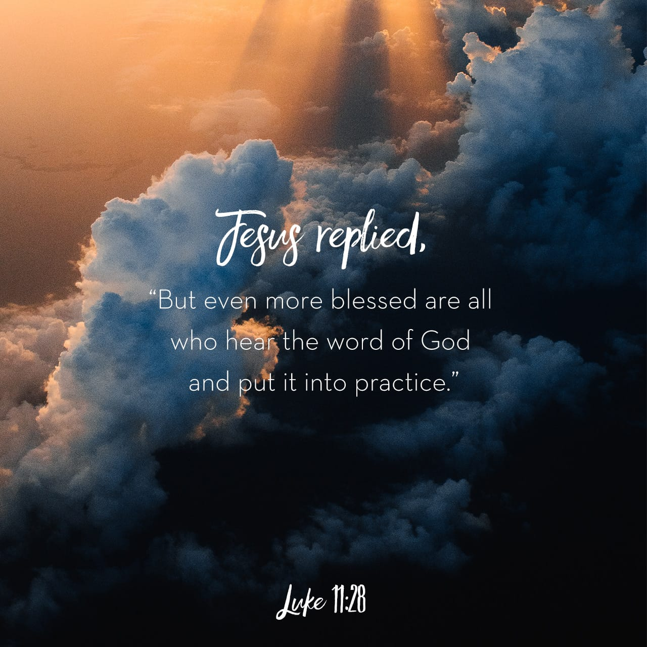 """Luke 11:28 Jesus replied, """"But even more blessed are all who"""