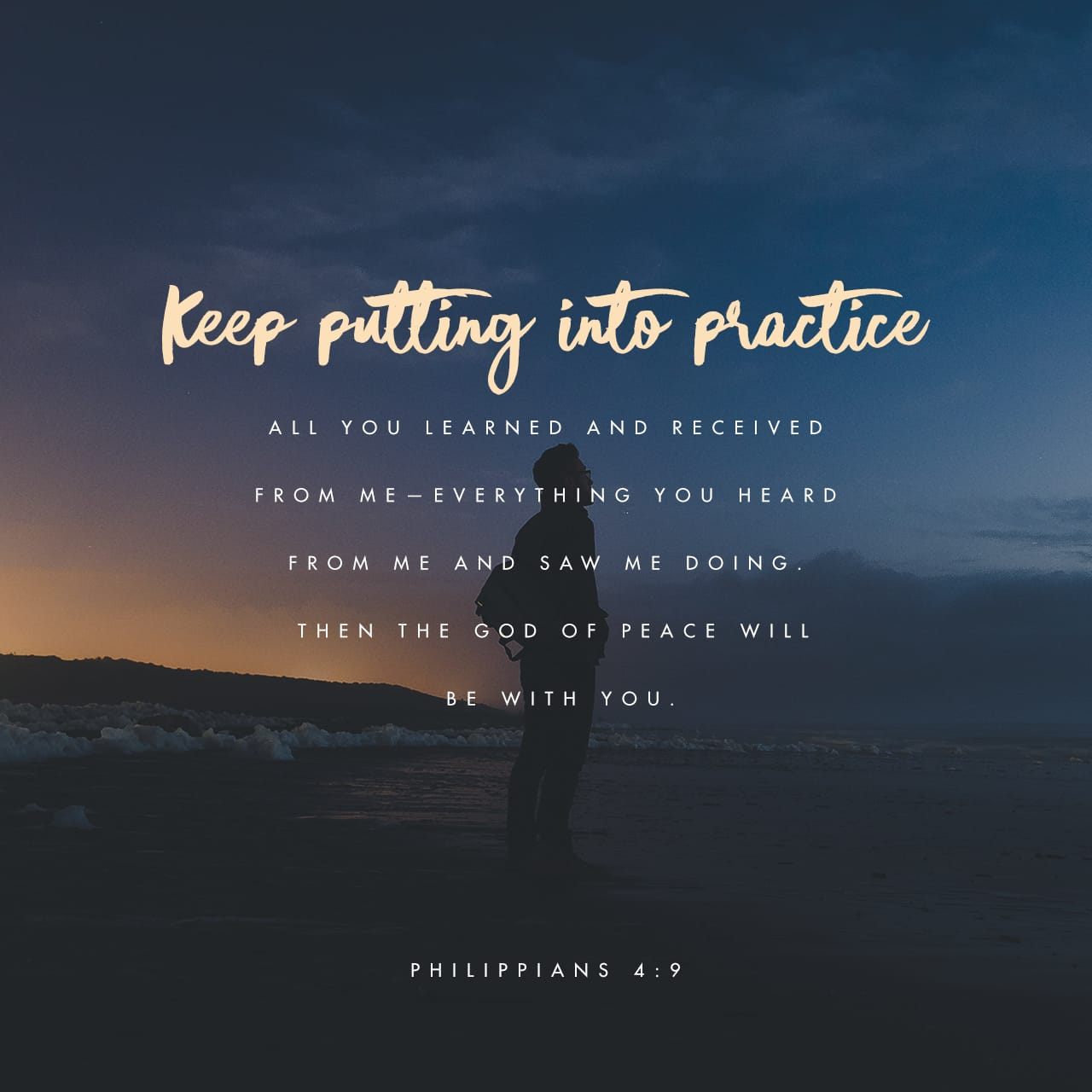 Philippians 4:9 Those things, which ye have both learned, and received, and heard, and seen in me, do: and the God of peace shall be with you. | King James Version (KJV)
