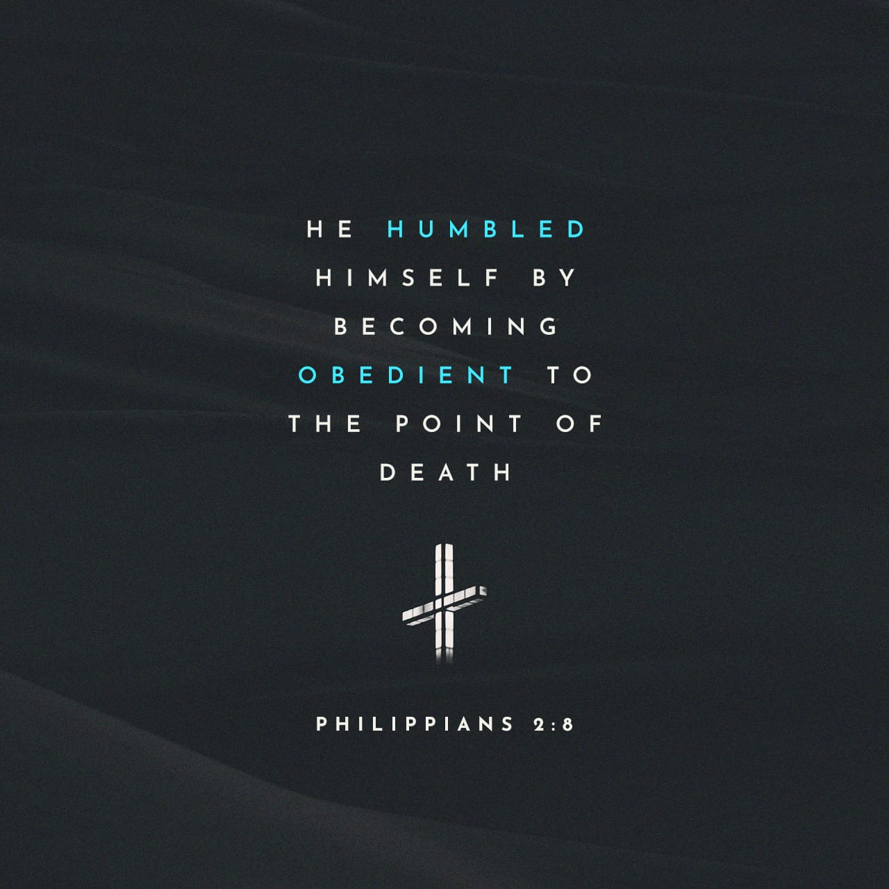 Philippians 2:8 And being found in human form, he humbled himself by
