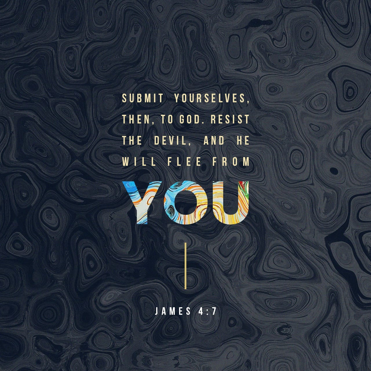 James 4:7 Submit yourselves therefore to God  Resist the