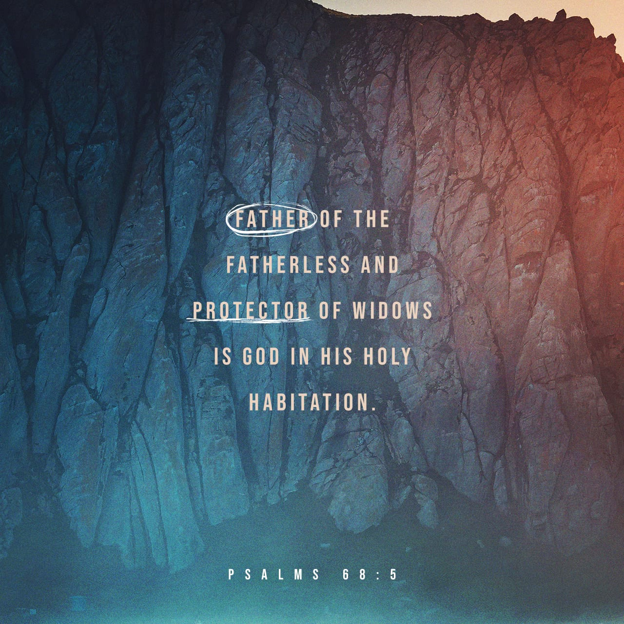 Psalms 68:5 A father of the fatherless, and a judge of the