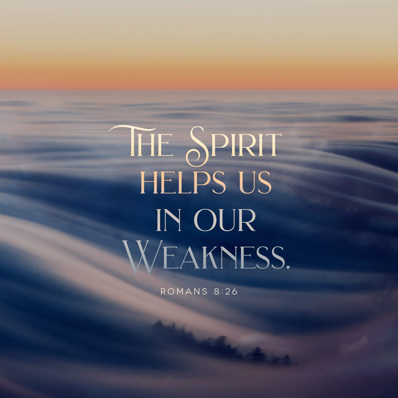 Romans 8:26 Likewise the Spirit also helps in our weaknesses  For we