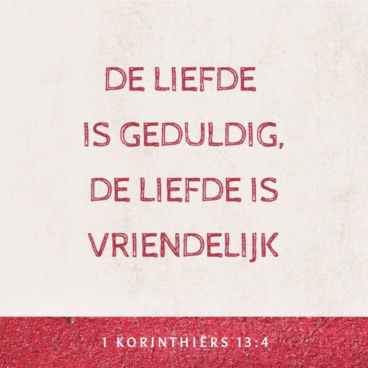 De liefde is geduldig, de liefde is vriendelijk. - 1 Korinthiërs 13:4a - Versafbeelding