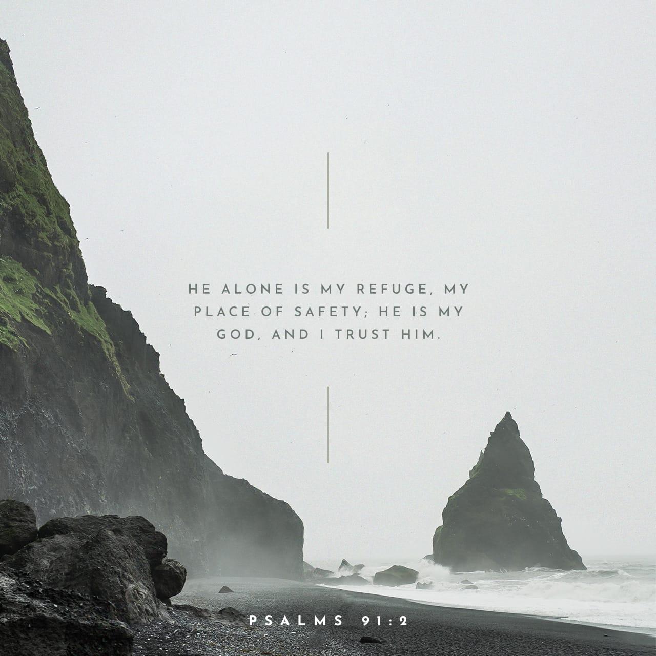 Psalms 91:2 I will say of the LORD, He is my refuge and my