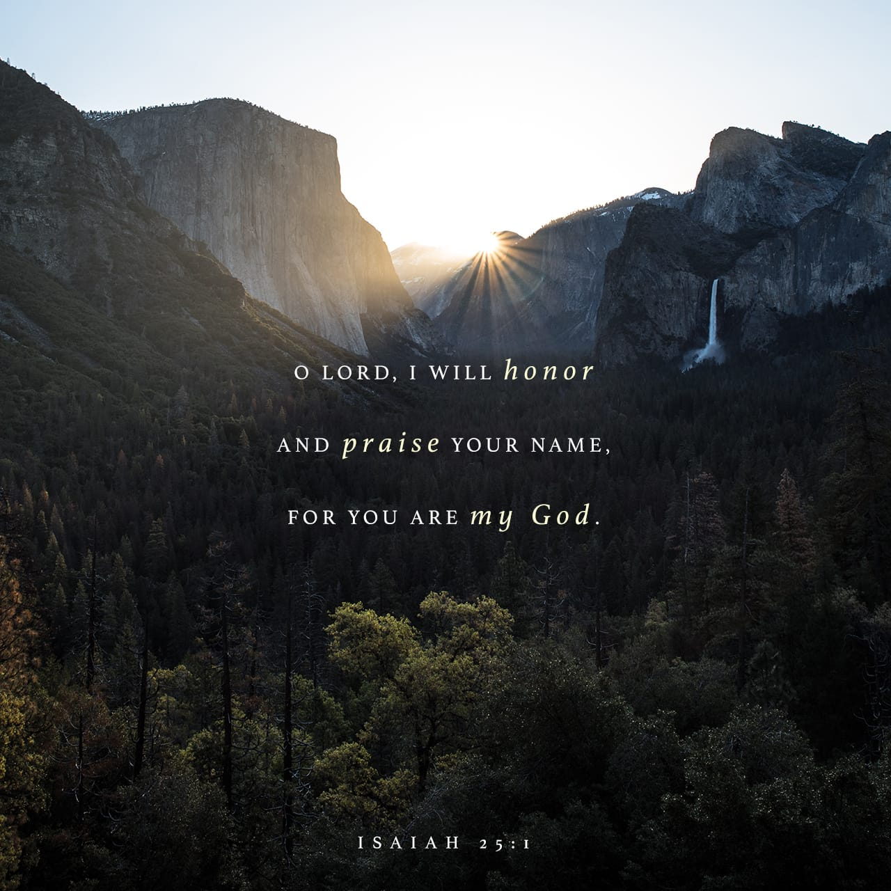 Isaiah 25:1 O LORD, You are my God; I will exalt You, I will give thanks to Your name; For You have worked wonders, Plans formed long ago, with perfect faithfulness.