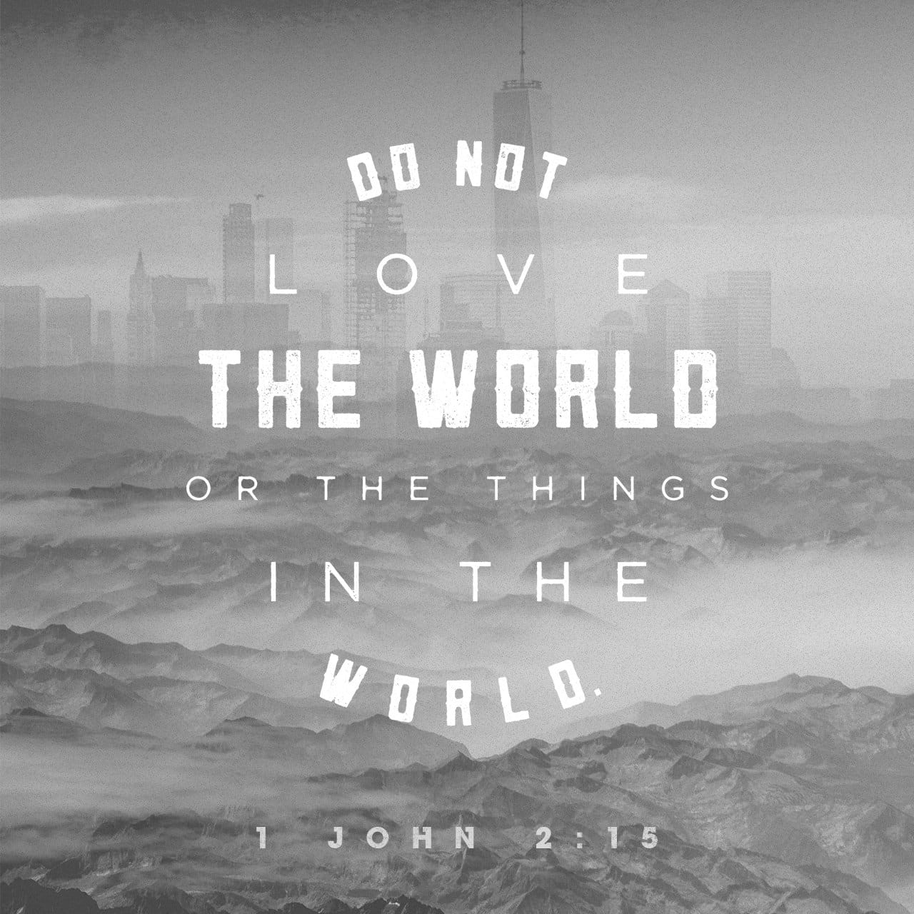 1 John 2:15-17 Do not love this world nor the things it offers you, for when you love the world, you do not have the love of the Father in you. For the world offers only a craving for physical pleasure, a craving fo | New Living Translation (NLT)
