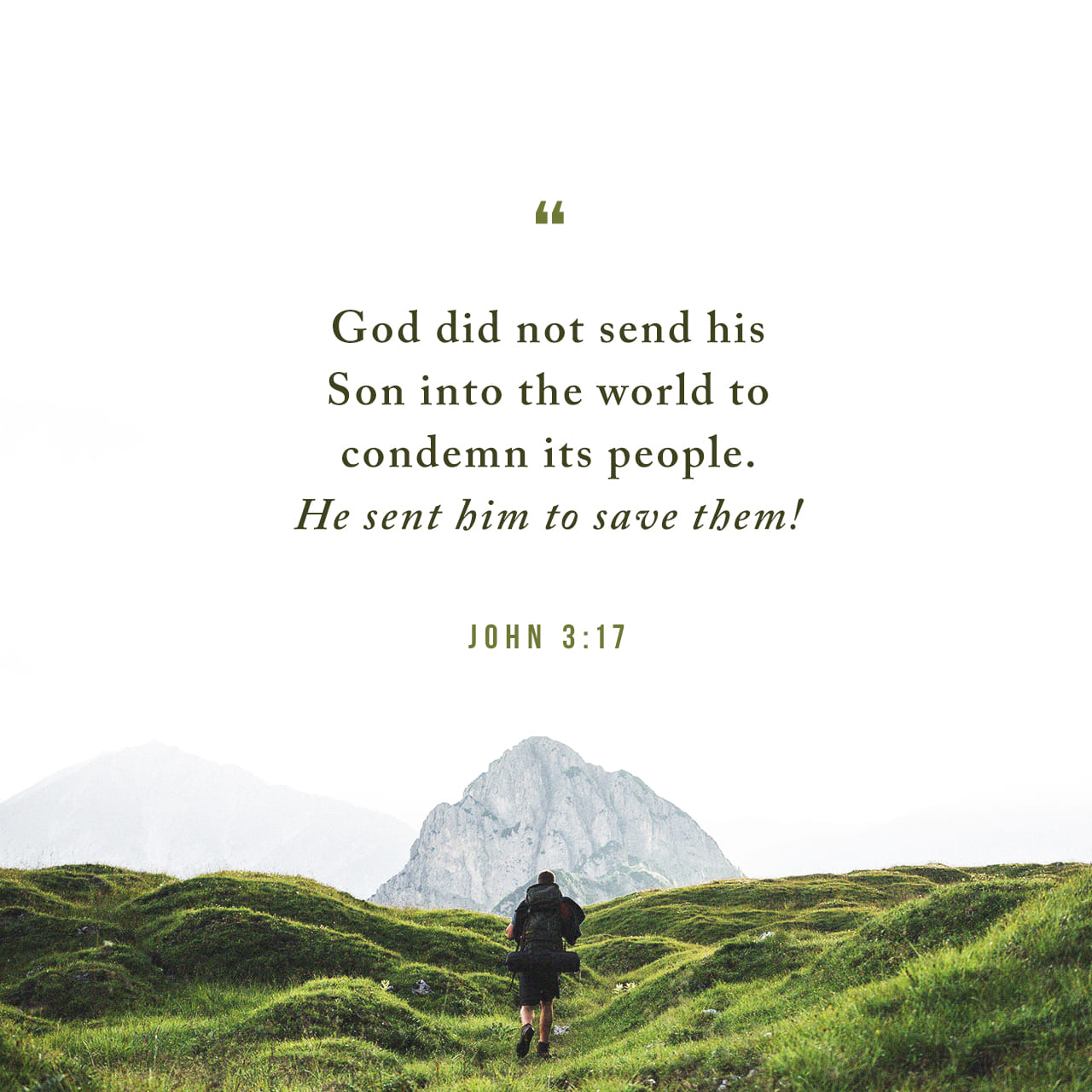 John 3:17 For God did not send his Son into the world to condemn the world, but in order that the world might be saved through him.   English Standard Version (ESV)   Download The Bible App Now